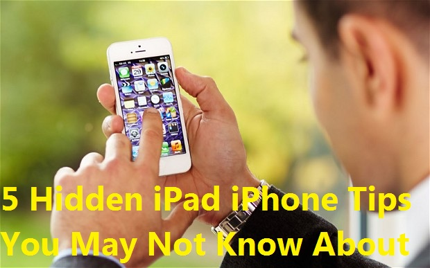 5 Hidden iPad / iPhone Tips You May Not Know About